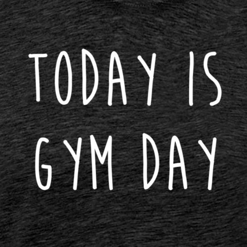TODAY IS GYM DAY - T-shirt Premium Homme