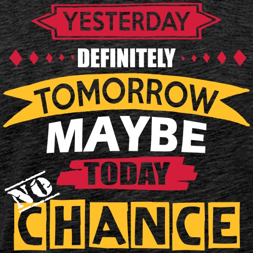 Today No Chance - Men's Premium T-Shirt