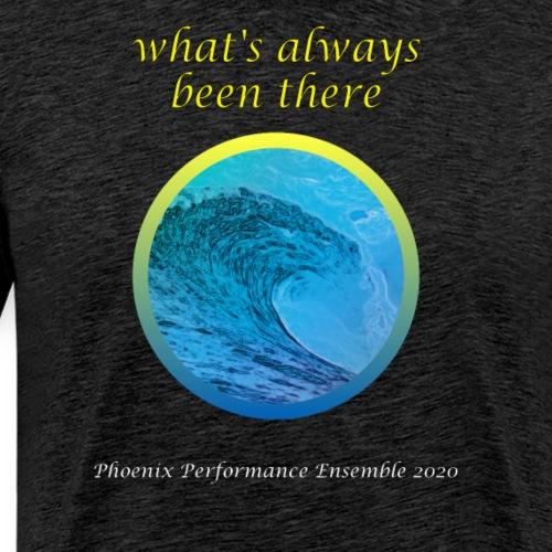 Phoenix 2020: what's always been there - Männer Premium T-Shirt