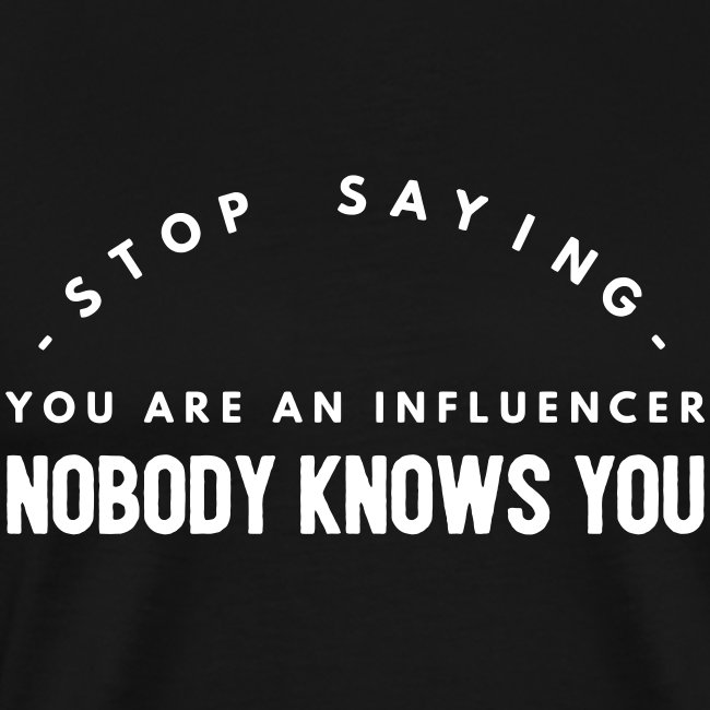 Influencer ? Nobody knows you