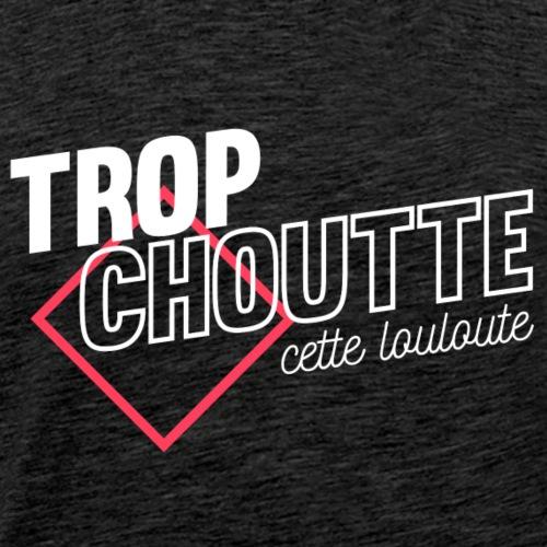 Trop choutte - T-shirt Premium Homme
