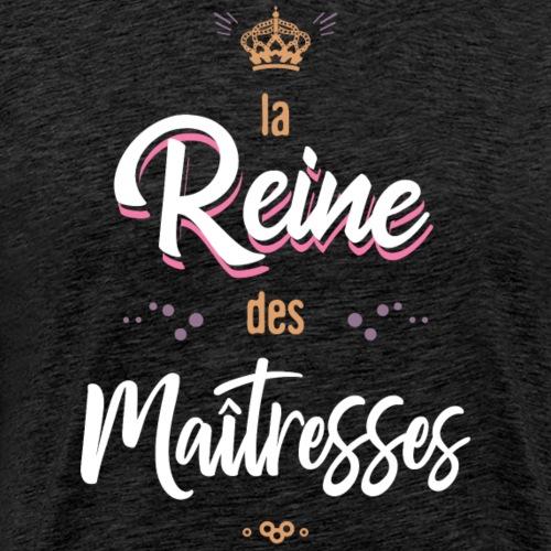 La reine des maitresses - T-shirt Premium Homme