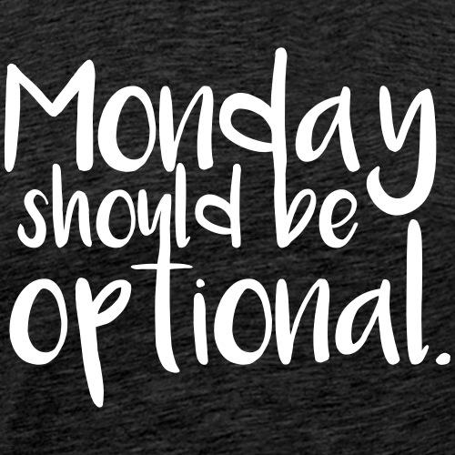 Monday should be optional - Männer Premium T-Shirt