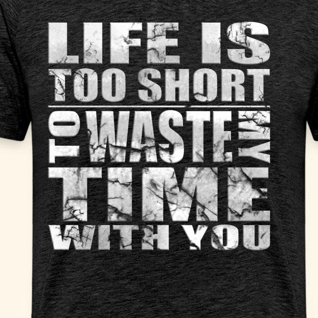 Life is to short Ich haße Menschen coole Sprüche