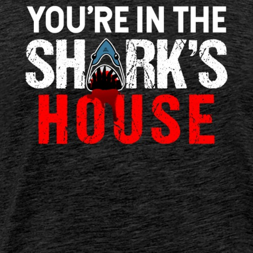 You're In The Shark's House - Männer Premium T-Shirt