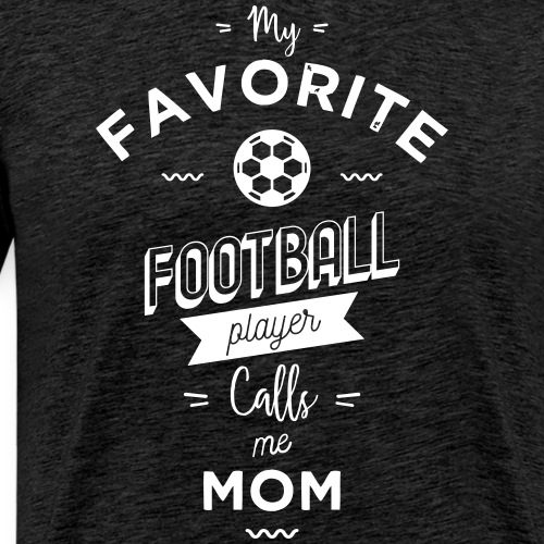 My favorite football player calls me mom - T-shirt Premium Homme