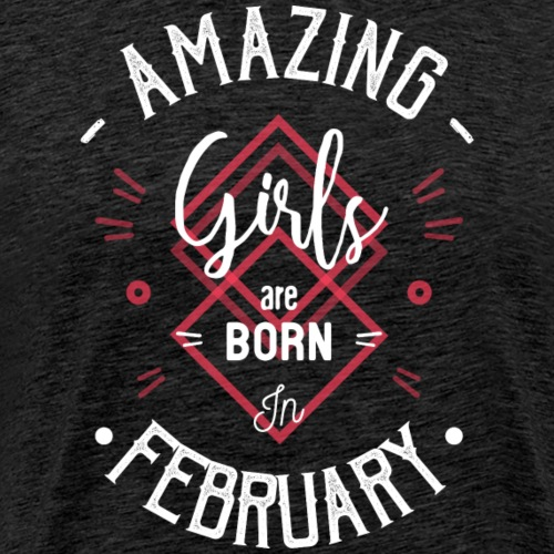 Amazing girls are born in february - T-shirt Premium Homme