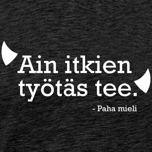 Ain itkien työtäs tee - Miesten premium t-paita
