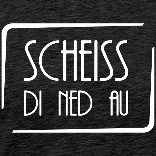 Scheiss di ned au - Männer Premium T-Shirt