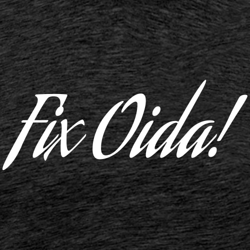 Fix Oida! - Männer Premium T-Shirt