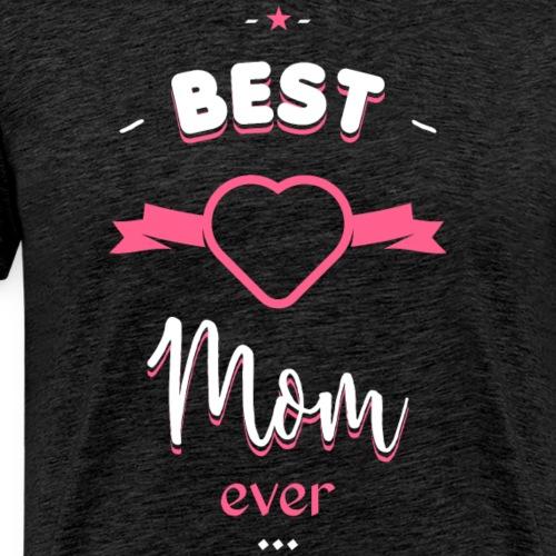 Best Mom ever - T-shirt Premium Homme