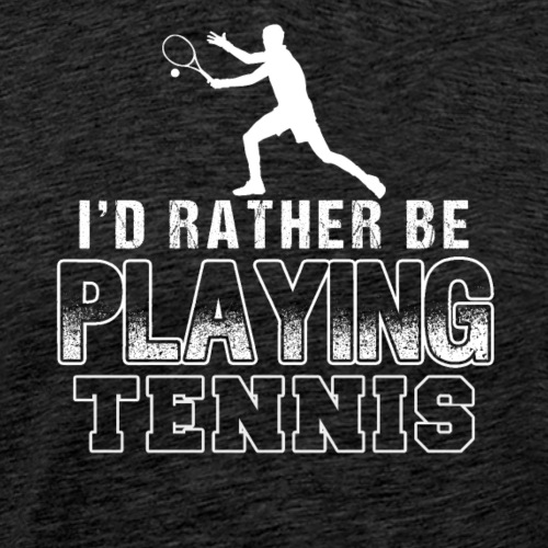 I'd Rather Be Playing Tennis - Männer Premium T-Shirt