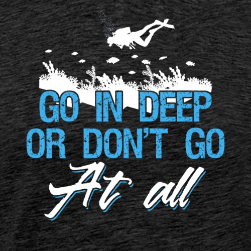 Diving Go In Deep - Männer Premium T-Shirt