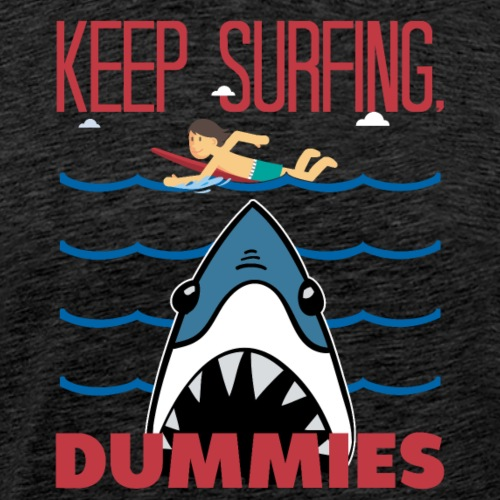 Keep Surfing Dummies - Männer Premium T-Shirt