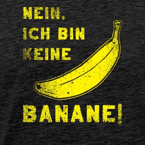 Keine Banane witziger lustiger Spruch Geschenk - T-shirt Premium Homme