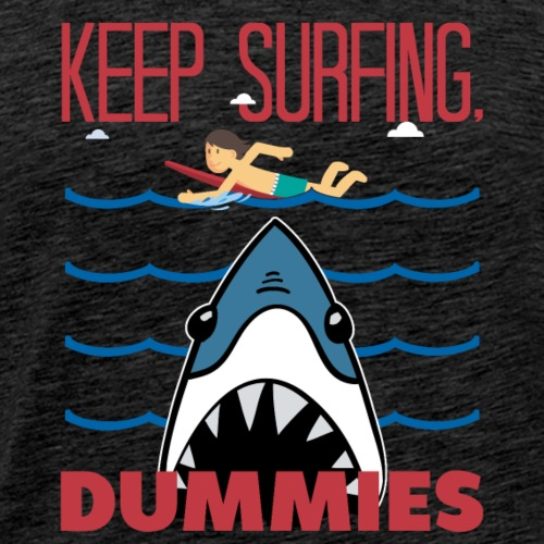 Keep Surfing Dummies - Männer Premium T-Shirt