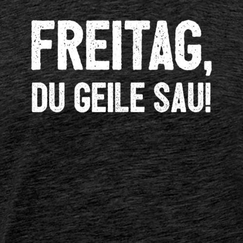 Freitag, du geile Sau! - Männer Premium T-Shirt