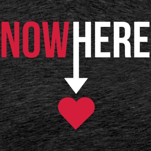 NOWHERE / NOW HERE - Männer Premium T-Shirt