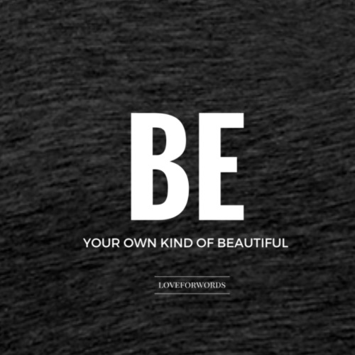 Be You Own Kind Of Beautiful - Männer Premium T-Shirt