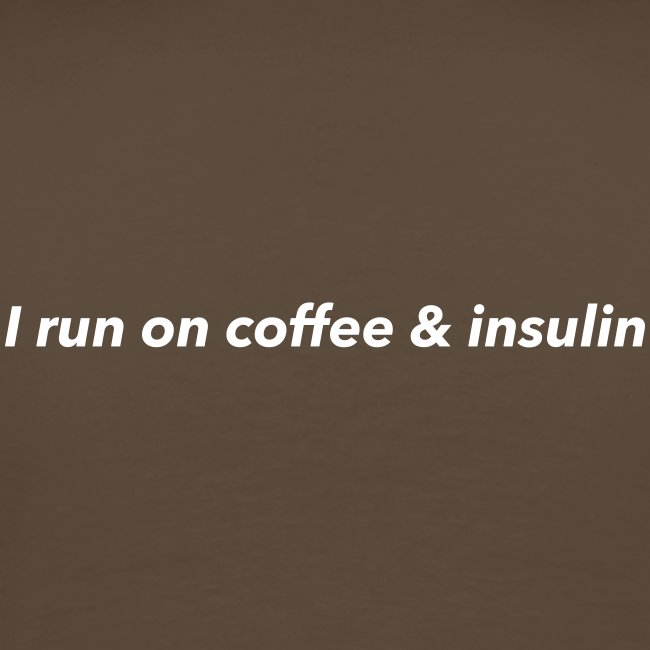I run on coffee & insulin