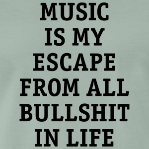 Music is my escape from all bullshit in life music - Men's Premium T-Shirt
