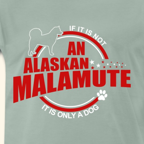 If it is not a Alaskan Malamute it is only a dog! - Männer Premium T-Shirt