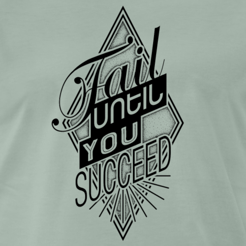 fail until you succeed - Männer Premium T-Shirt