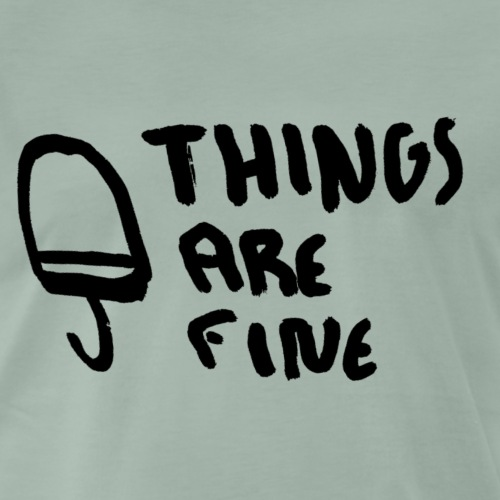 Things are fine - Männer Premium T-Shirt