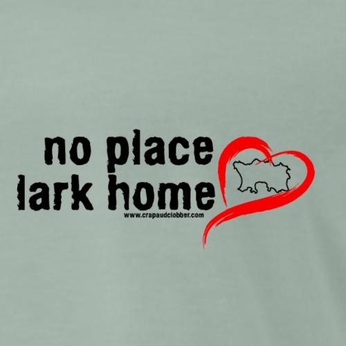 No place lark home - black - Men's Premium T-Shirt