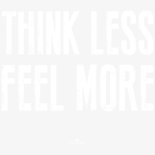 Think Less Feel More - Männer Premium T-Shirt