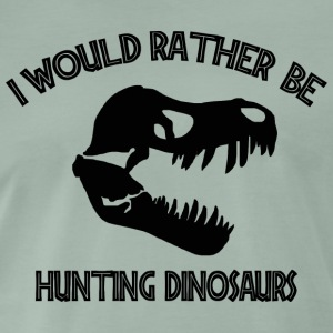 I Would Rather Be Hunting Dinosaurs - Men's Premium T-Shirt