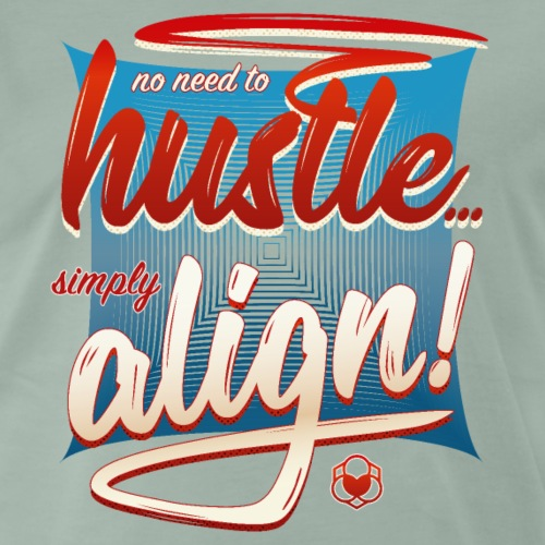 No Need To Hustle - Simply Align !
