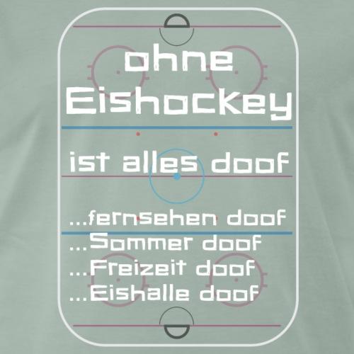 Ohne Eishockey ist alles doof! - Männer Premium T-Shirt