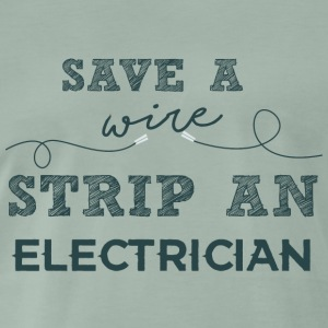 Electricians: Save a wire. Strip of Electrician. - Men's Premium T-Shirt