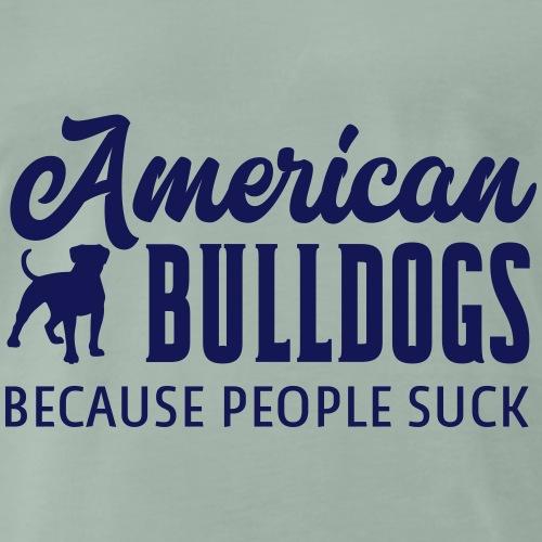 American Bulldogs Because People Suck - Mannen Premium T-shirt