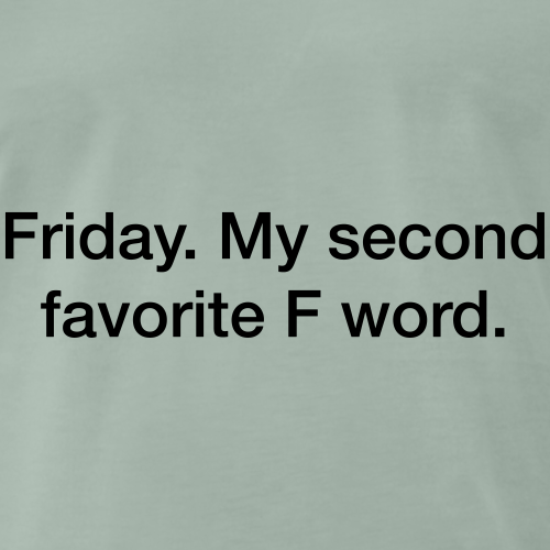 Friday. My second favorite F word. - T-shirt Premium Homme