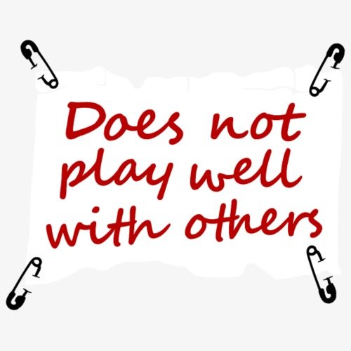 Does not play well with others - Männer Premium T-Shirt