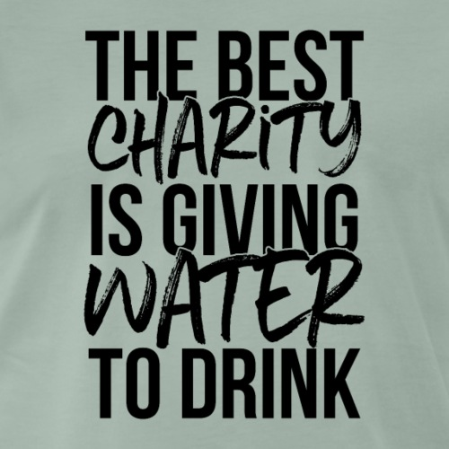 The best charity is giving water to drink - Men's Premium T-Shirt