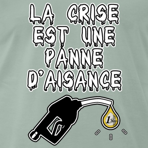 LA CRISE EST UNE PANNE D'AISANCE - JEUX DE MOTS - T-shirt Premium Homme