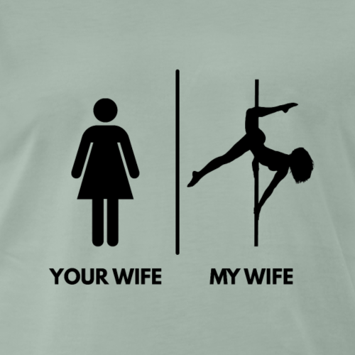 Your Wife I My Wife Poledancer Version, schwarz - Männer Premium T-Shirt