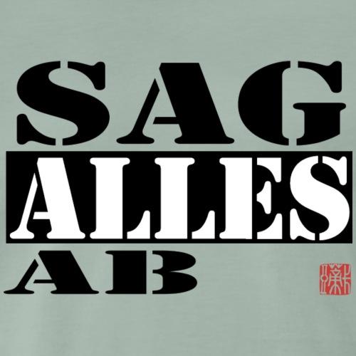 Sag Alles Ab - Männer Premium T-Shirt