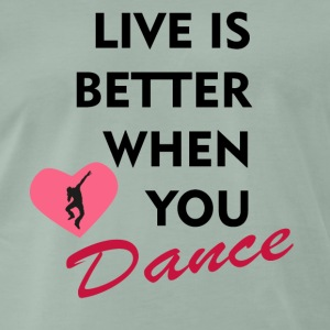 Life is better when you dance - Men's Premium T-Shirt