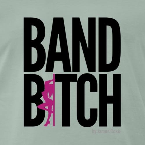 Band Bitch Fun und Party T-Shirt - Männer Premium T-Shirt