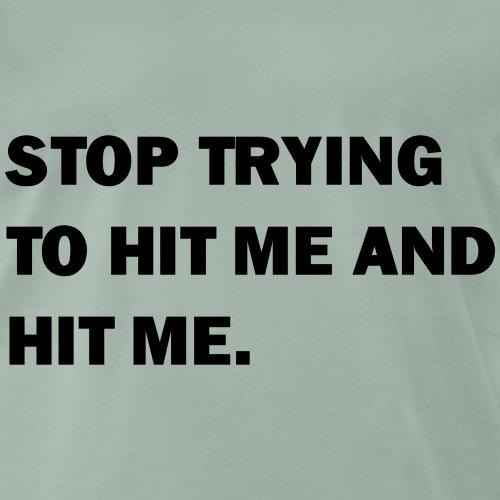 Hit me! - Männer Premium T-Shirt