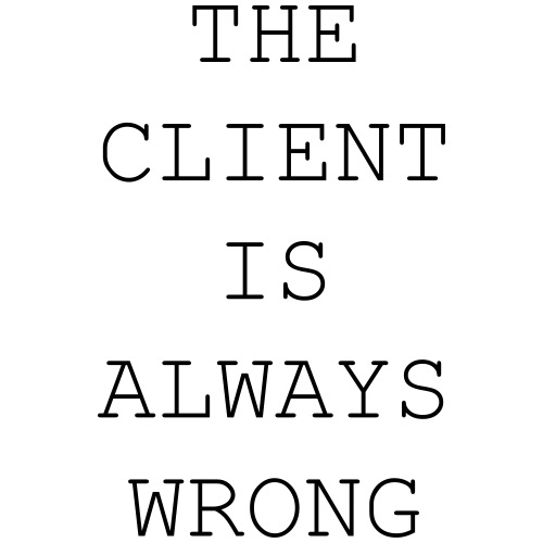 The client is always wrong - Männer Premium T-Shirt