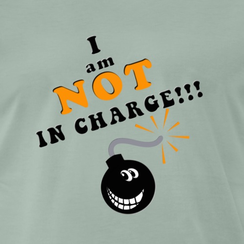 I AM NOT IN CHARGE - Männer Premium T-Shirt