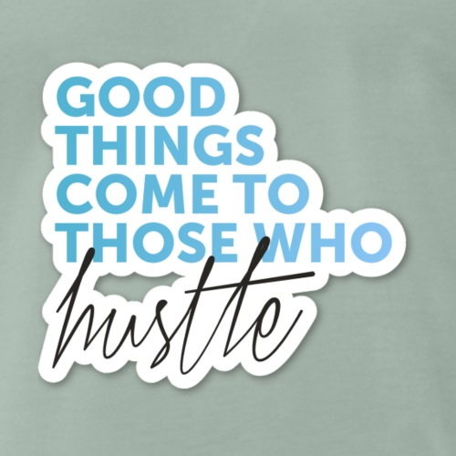 Good things come to those who hustle - Männer Premium T-Shirt