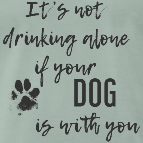 It's not drinking alone when your DOG is with you - Männer Premium T-Shirt