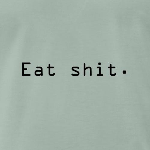 Eat shit. - Premium T-skjorte for menn