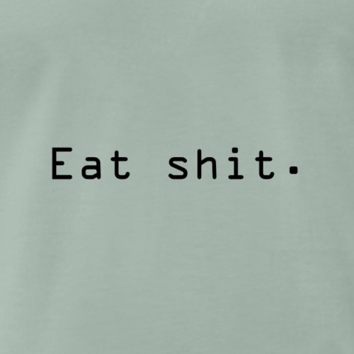 Eat shit. - Premium T-skjorte for menn
